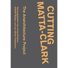 Cutting Matta-Clark - The Anarchitecture Project