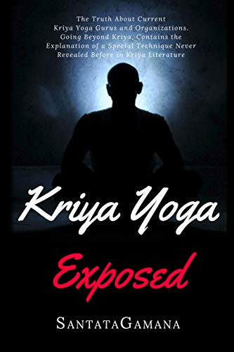 Kriya Yoga Exposed: The Truth About Current Kriya Yoga Gurus ...