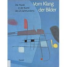 Vom Klang der Bilder. Die Musik in der Kunst des 20. Jahrhunderts