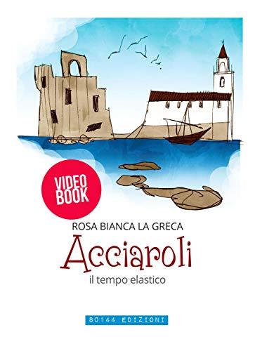 Acciaroli, il tempo elastico (Italian Edition) eBook: Rosa Bianca ...