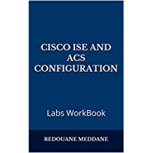 Cisco ISE and ACS Configuration: Labs WorkBook (English Edition)