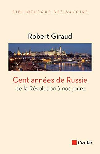 Cent années de Russie: De la Révolution à nos jours par [GIRAUD, Robert]