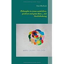 Philosophie in einem natürlichen, positiven und guten Sinn ... mit Geschichtsbezug