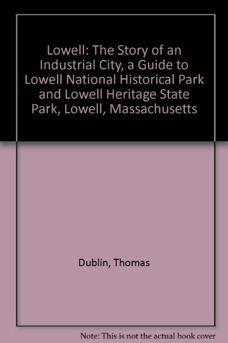 Lowell: The Story of an Industrial City, a Guide to Lowell National Historical Park and Lowell Heritage State Park, Lowell, Massachusetts (Lowell National Park Historical)