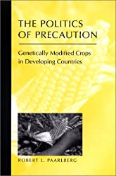 The Politics of Precaution: Genetically Modified Crops in Developing Countries (International Food Policy Research Institute)