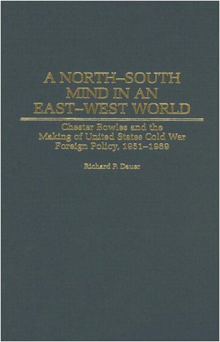 A North-South Mind in an East-West World: Chester Bowles and the Making of United States Cold War Foreign Policy, 1951-1969 (Contributions to the Study of World History Book 110) (English Edition)