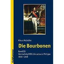 3: Die Bourbonen: Band III: Von Ludwig XVIII. bis zu Louis Philippe 1814-1848