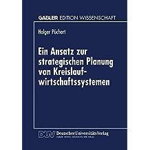 Ein Ansatz zur strategischen Planung von Kreislaufwirtschaftssystemen: Dargestellt Für Das Altautorecycling Und Die Eisen- Und Stahlindustrie (German Edition)
