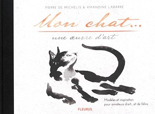 Mon chat... une oeuvre d'art : Modèles et inspiration pour amateurs d'art... et de félins