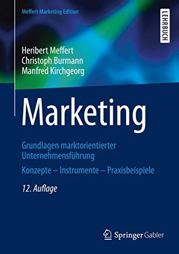 Marketing: Grundlagen marktorientierter Unternehmensführung Konzepte - Instrumente - Praxisbeispiele