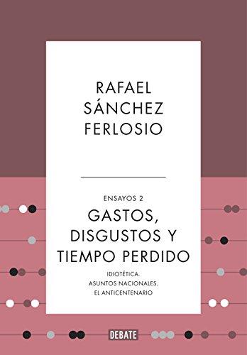 Gastos, disgustos y tiempo perdido (Ensayos 2) por Rafael Sánchez Ferlosio