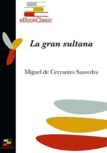 La gran sultana (Anotado) por Miguel de Cervantes Saavedra