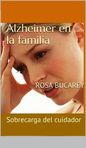 Alzheimer en la familia - Sobrecarga del cuidador por Rosa Bucarey