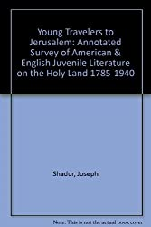 Young Travelers to Jerusalem: Annotated Survey of American & English Juvenile Literature on the Holy Land 1785-1940 by Joseph Shadur (1998-12-31)