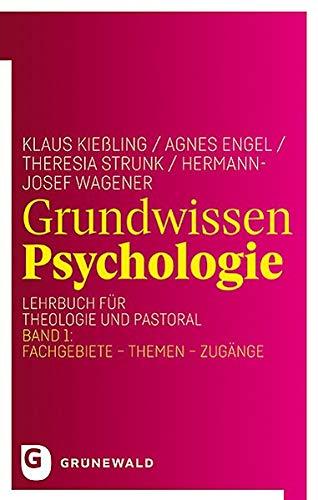 Grundwissen Psychologie: Lehrbuch für Theologie und Seelsorge / Band 1: Fachgebiete - Themen - Zugänge