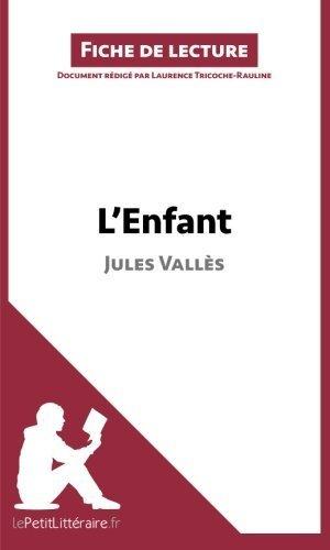 L'Enfant de Jules Vall????s (Fiche de lecture): R????sum???? Complet Et Analyse D????taill????e De L'oeuvre (French Edition) by Laurence Tricoche-Rauline (2014-09-19)