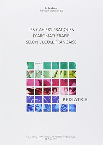 Les cahiers pratiques d'aromathérapie selon l'école française : Tome 1, Pédiatrie