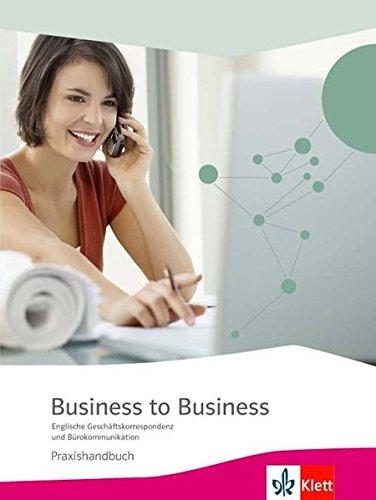 Business to Business. Englische Geschäftskorrespondenz und Bürokommunikation: Praxishandbuch mit CD-ROM