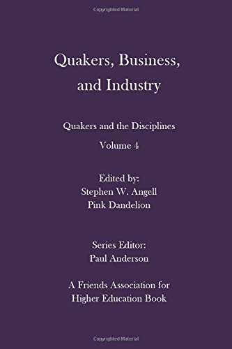 quakers-business-and-industry-quakers-and-the-disciplines-volume-4-quakers-and-the-disciplines-volum