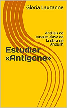 Estudiar «antigone»: Análisis De Pasajes Clave De La Obra De Anouilh por Gloria Lauzanne epub