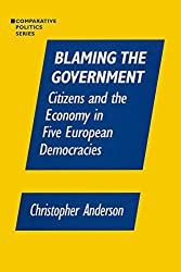 Blaming the Government: Citizens and the Economy in Five European Democracies: Citizens and the Economy in Five European Democracies (Comparative Politics (Hardcover))