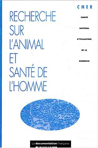 Recherche sur l'animal et santé de l'homme par Comité national d'évaluation de la recherche (CNER)