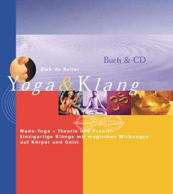 Yoga & Klang: Nada-Yoga - Theorie und Praxis. Meditative Dreiklänge mit Stimme und Klangschalen
