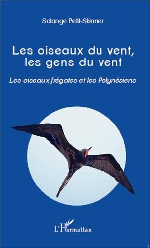 Oiseaux du Vent les Gens du Vent les Oiseaux Fregates et les Polynesiens