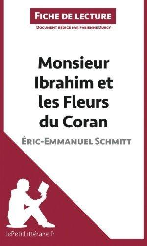 Monsieur Ibrahim et les Fleurs du Coran d'ric-Emmanuel Schmitt (Fiche de lecture): Rsum Complet Et Analyse Dtaille De L'oeuvre (French Edition) by Fabienne Durcy (2014-04-22)