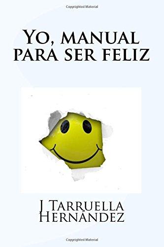 Yo, manual para ser feliz: Volume 1 por J Tarruella Hernandez