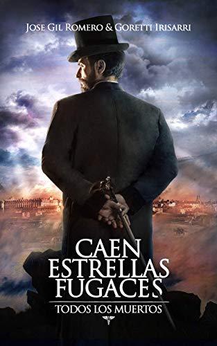 CAEN ESTRELLAS FUGACES (TODOS LOS MUERTOS I) de [ROMERO, JOSE GIL, IRISARRI, GORETTI]
