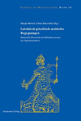 Lateinisch-griechisch-arabische Begegnungen: Kulturelle Diversität im Mittelmeerraum des Spätmittelalters (Europa im Mittelalter 15)