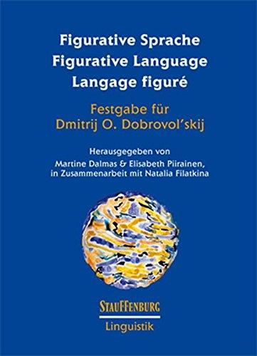 Figurative Sprache Figurative Language Langage figuré: Festgabe für Dmitrij O. Dobrovol'skij (Stauffenburg Linguistik)