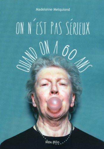 On n'est pas sérieux quand on a 60 ans par Madeleine Melquiond
