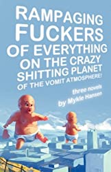 Rampaging Fuckers of Everything on the Crazy Shitting Planet of the Vomit Atmosphere: Three Novels by Mykle Hansen (2008-10-29)