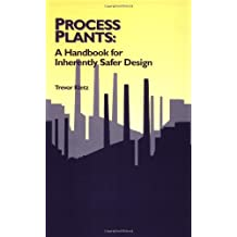 Process Plants: A Handbook for Inherently Safer Design (Chemical Engineering)