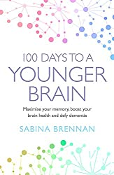 100 Days to a Younger Brain: Maximise your memory, boost your brain health and defy dementia