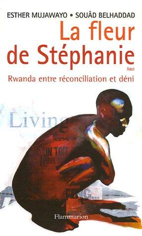 La fleur de Stéphanie : Rwanda entre réconciliation et déni