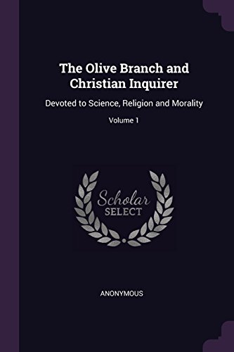 The Olive Branch and Christian Inquirer: Devoted to Science, Religion and Morality; Volume 1