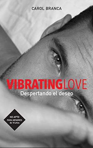 VIBRATING LOVE: DESPERTANDO EL DESEO (Spanish Edition)