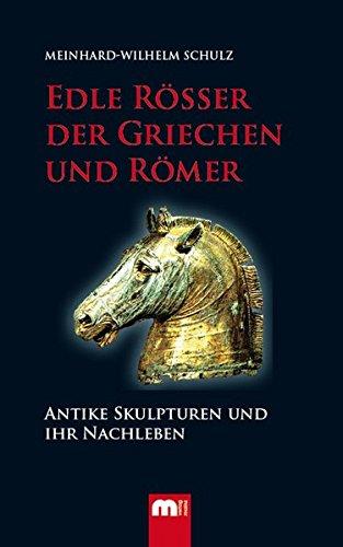 Edle Rösser der Griechen und Römer: Antike Skulpturen und ihr Nachleben