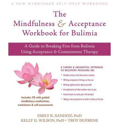 [(The Mindfulness and Acceptance Workbook for Bulimia: A Guide to Breaking Free from Anxiety, Phobias, and Worry Using Acceptance and Commitment Therapy)] [Author: Emily K. Sandoz] published on (August, 2011)