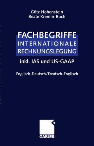 Fachbegriffe Internationale Rechnungslegung/Glossary of international accounting terms: inkl. IAS und US-GAAP, Englisch-Deutsch / Deutsch-Englisch (German Edition)