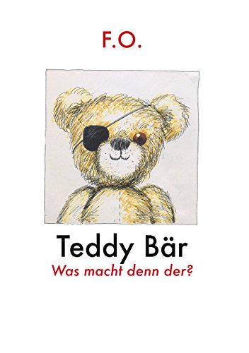 Teddy Bär: Was macht denn der? (Die Geschichte Der Teddy Bären)