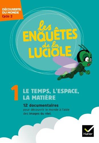 Les enquêtes de la Luciole Cycle 2 - Le Temps, l'Espace, la Matière - DVD