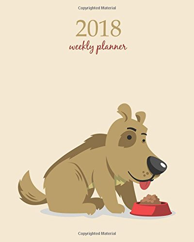 2018 Weekly Planner: Calendar Schedule Organizer Appointment Journal Notebook and Action day, cute messy dog art design (2018 Weekly Planners) (Art Natur 1 Liter)