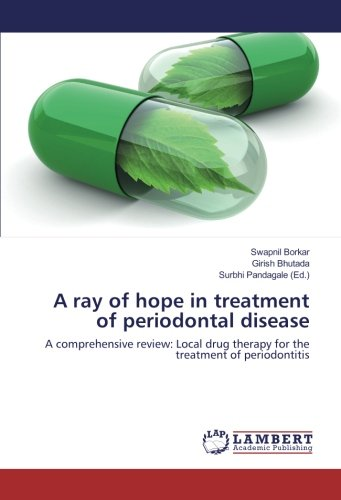 A ray of hope in treatment of periodontal disease: A comprehensive review: Local drug therapy for the treatment of periodontitis