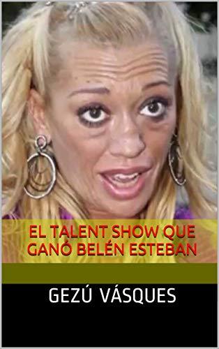 El talent show que ganó Belén Esteban por Gezú Vásques