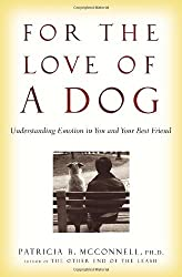 For the Love of a Dog: Understanding Emotion in You and Your Best Friend by Patricia B. McConnell (2006-08-29)