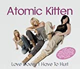 Love Doesn't Have To Hurt [CD 1] [CD 1] by Atomic Kitten (2003-04-04) -